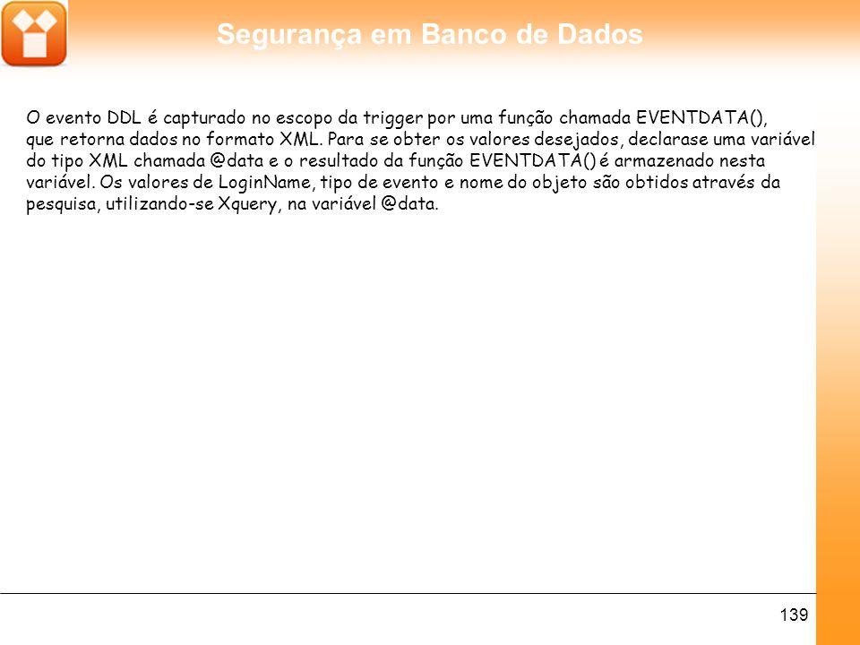 O evento DDL é capturado no escopo da trigger por uma função chamada EVENTDATA(),
