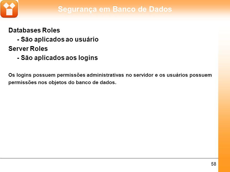 - São aplicados ao usuário Server Roles - São aplicados aos logins