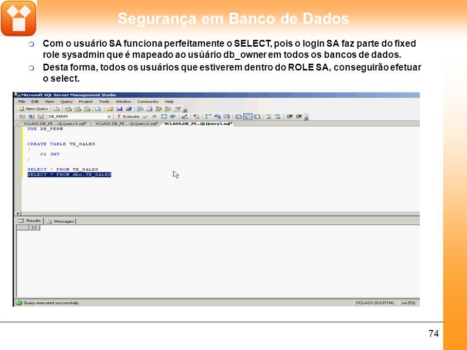 Com o usuário SA funciona perfeitamente o SELECT, pois o login SA faz parte do fixed role sysadmin que é mapeado ao usúário db_owner em todos os bancos de dados.