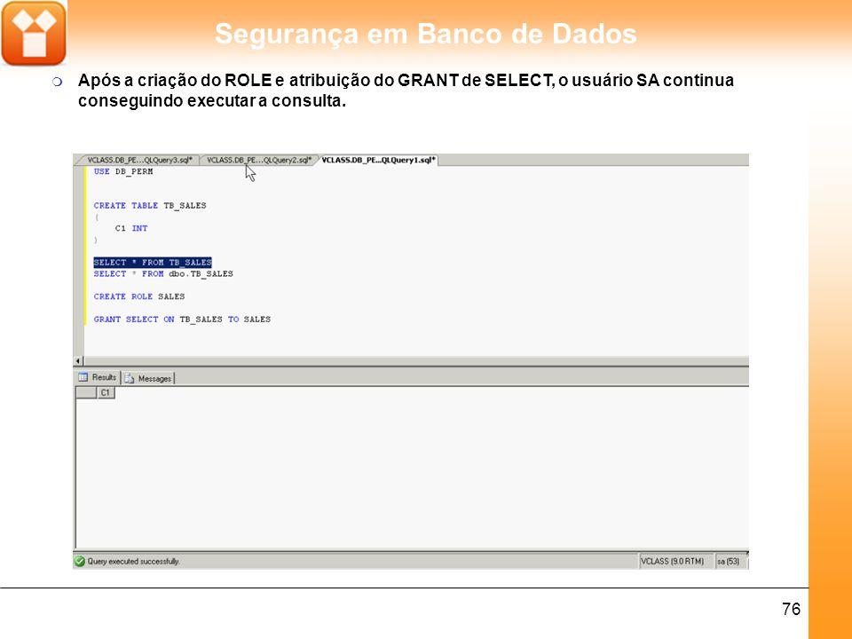 Após a criação do ROLE e atribuição do GRANT de SELECT, o usuário SA continua conseguindo executar a consulta.