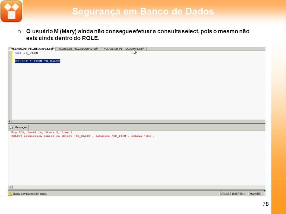 O usuário M (Mary) ainda não consegue efetuar a consulta select, pois o mesmo não está ainda dentro do ROLE.