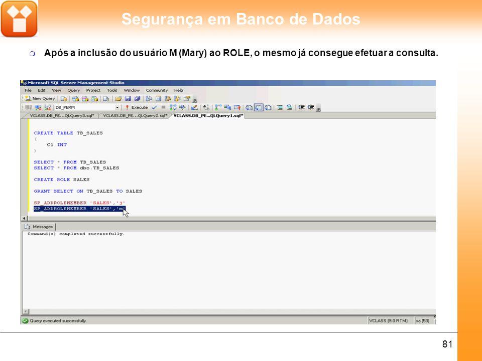 Após a inclusão do usuário M (Mary) ao ROLE, o mesmo já consegue efetuar a consulta.