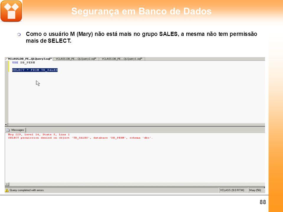Como o usuário M (Mary) não está mais no grupo SALES, a mesma não tem permissão mais de SELECT.