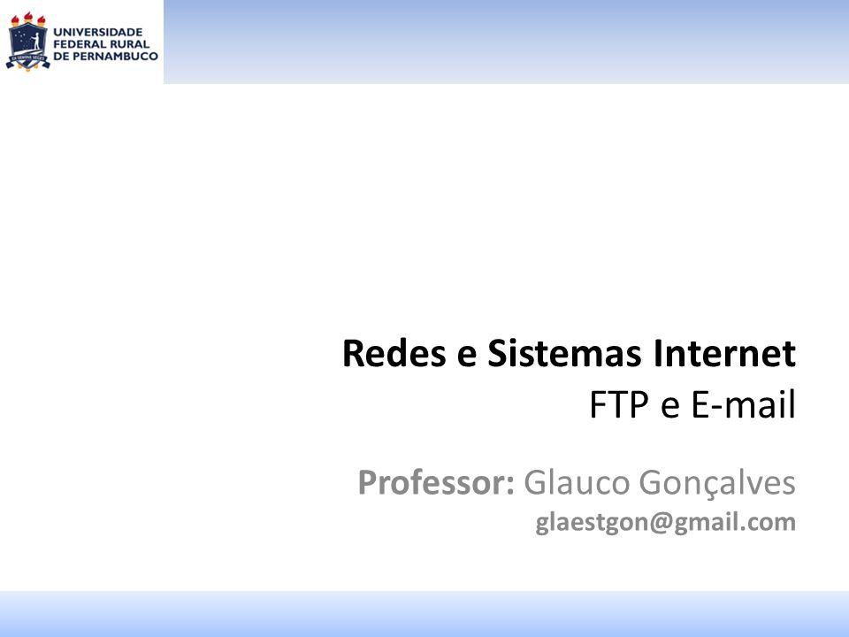 Redes e Sistemas Internet FTP e E-mail