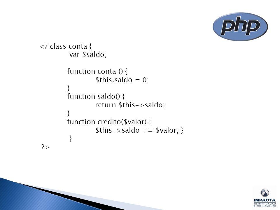 < class conta { var $saldo; function conta () { $this.saldo = 0; } function saldo() { return $this->saldo;