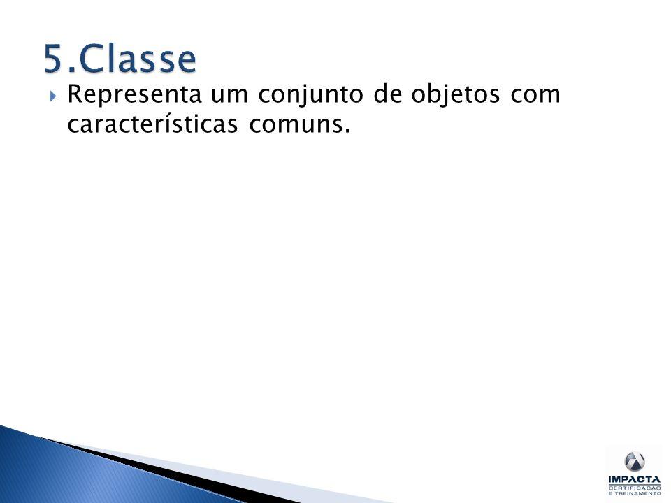 5.Classe Representa um conjunto de objetos com características comuns.