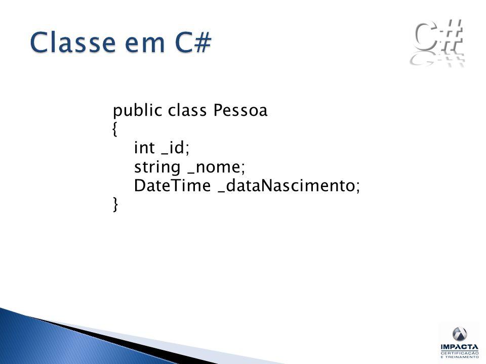 Classe em C# public class Pessoa { int _id; string _nome; DateTime _dataNascimento; }
