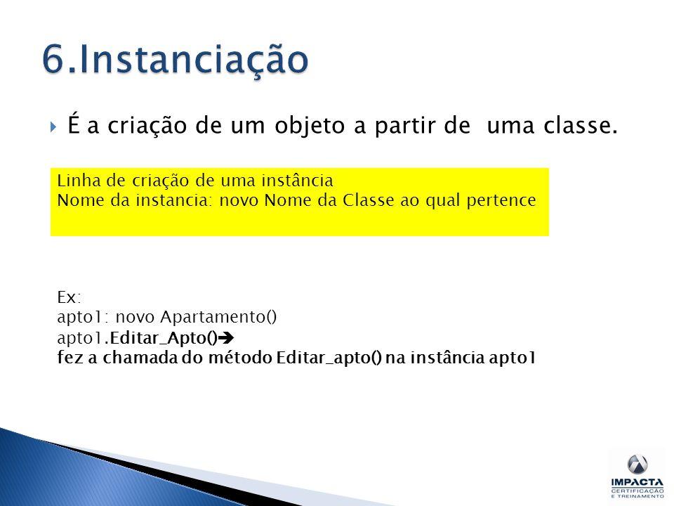 6.Instanciação É a criação de um objeto a partir de uma classe.