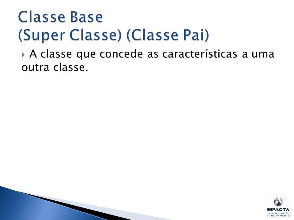 Classe Base (Super Classe) (Classe Pai)