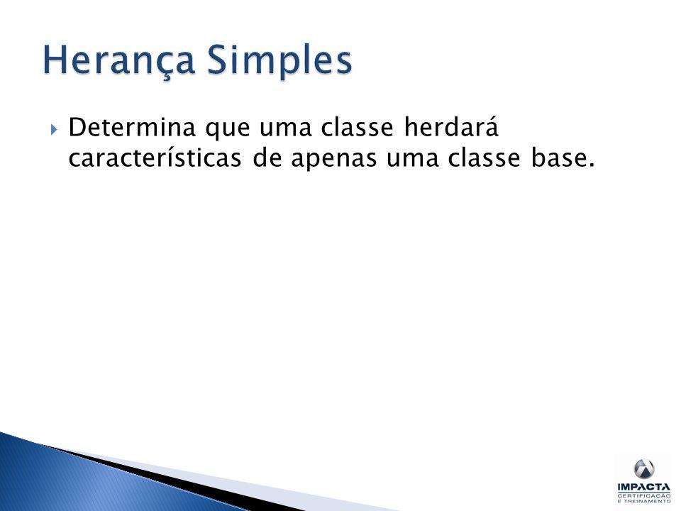 Herança Simples Determina que uma classe herdará características de apenas uma classe base.