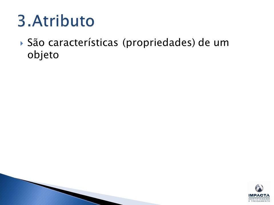 3.Atributo São características (propriedades) de um objeto