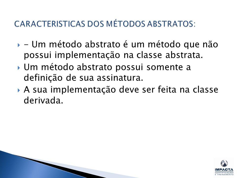 CARACTERISTICAS DOS MÉTODOS ABSTRATOS: