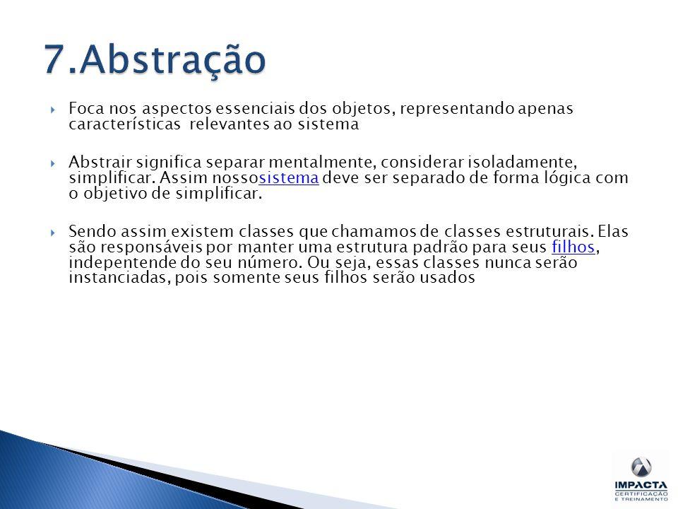 7.Abstração Foca nos aspectos essenciais dos objetos, representando apenas características relevantes ao sistema.