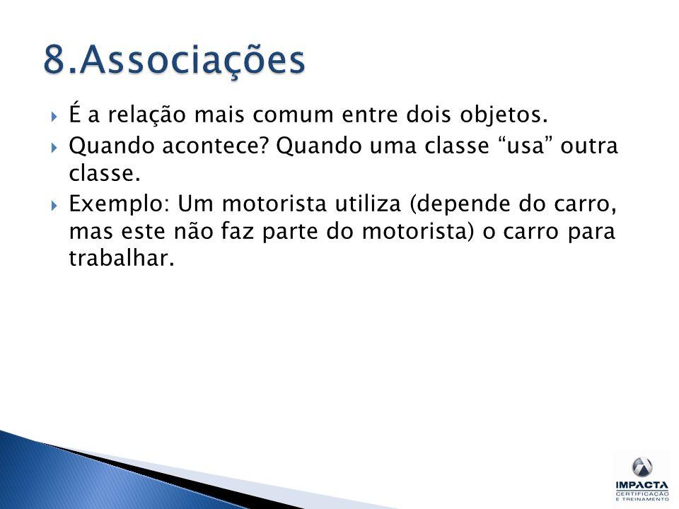 8.Associações É a relação mais comum entre dois objetos.