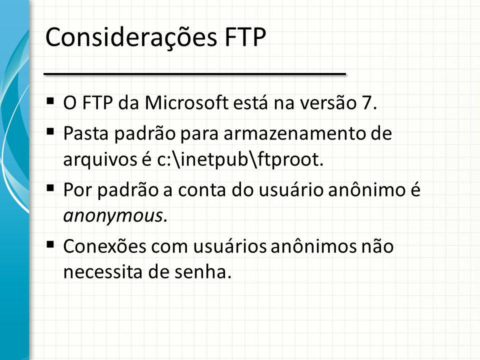 Considerações FTP O FTP da Microsoft está na versão 7.