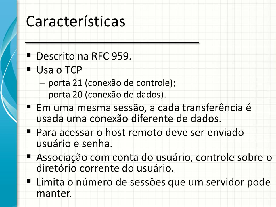 Características Descrito na RFC 959. Usa o TCP
