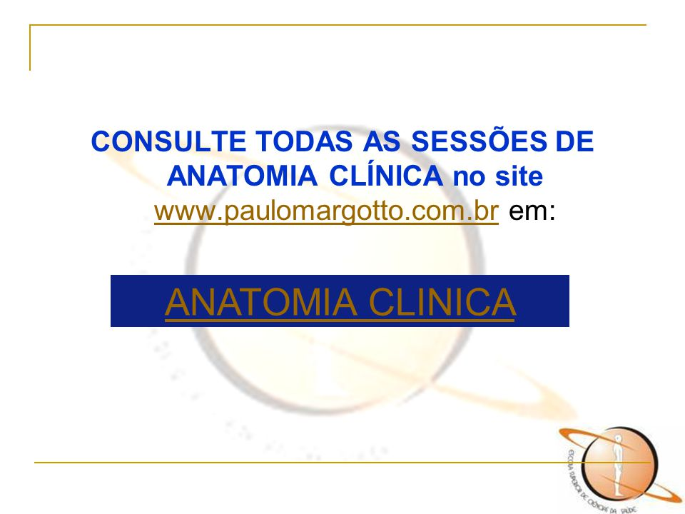 CONSULTE TODAS AS SESSÕES DE ANATOMIA CLÍNICA no site www