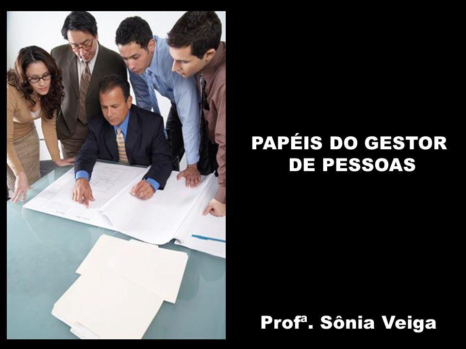 PAPÉIS DO GESTOR DE PESSOAS Profª. Sônia Veiga