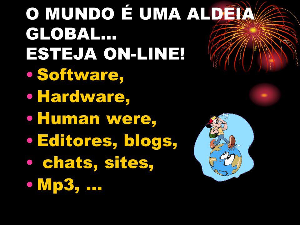 O MUNDO É UMA ALDEIA GLOBAL… ESTEJA ON-LINE!