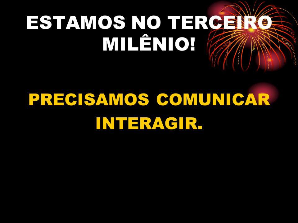 ESTAMOS NO TERCEIRO MILÊNIO!