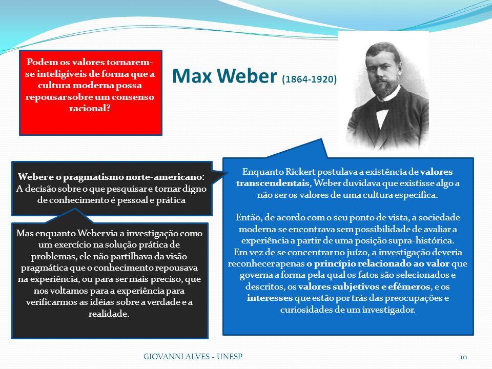Max Weber (1864-1920) Podem os valores tornarem-se inteligíveis de forma que a cultura moderna possa repousar sobre um consenso racional