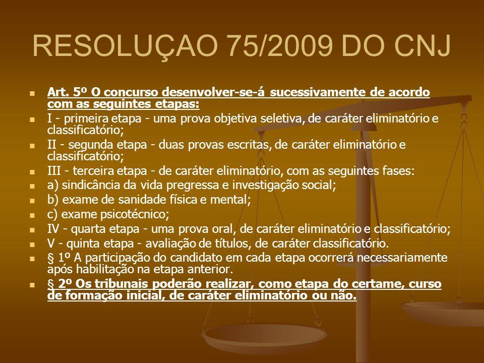 RESOLUÇAO 75/2009 DO CNJ Art. 5º O concurso desenvolver-se-á sucessivamente de acordo com as seguintes etapas: