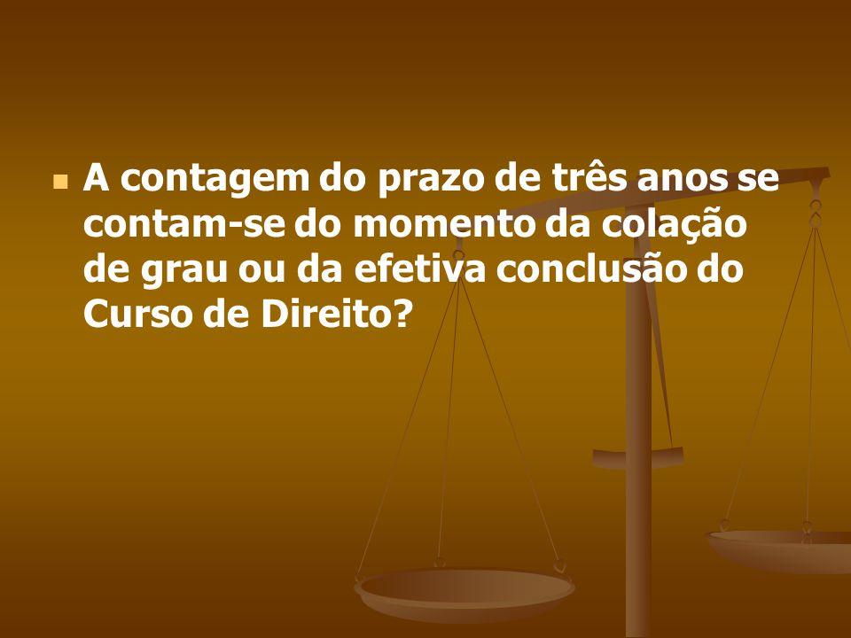A contagem do prazo de três anos se contam-se do momento da colação de grau ou da efetiva conclusão do Curso de Direito
