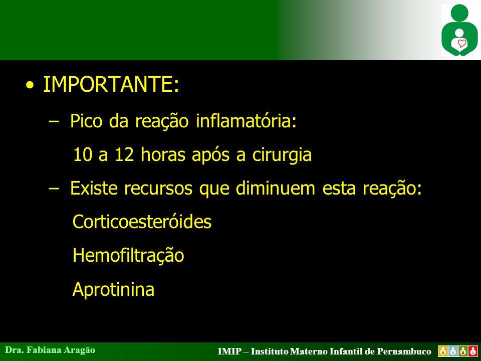 IMPORTANTE: Pico da reação inflamatória: 10 a 12 horas após a cirurgia