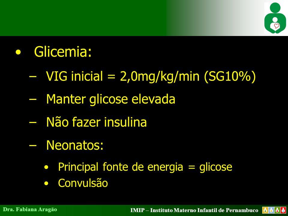 Glicemia: VIG inicial = 2,0mg/kg/min (SG10%) Manter glicose elevada