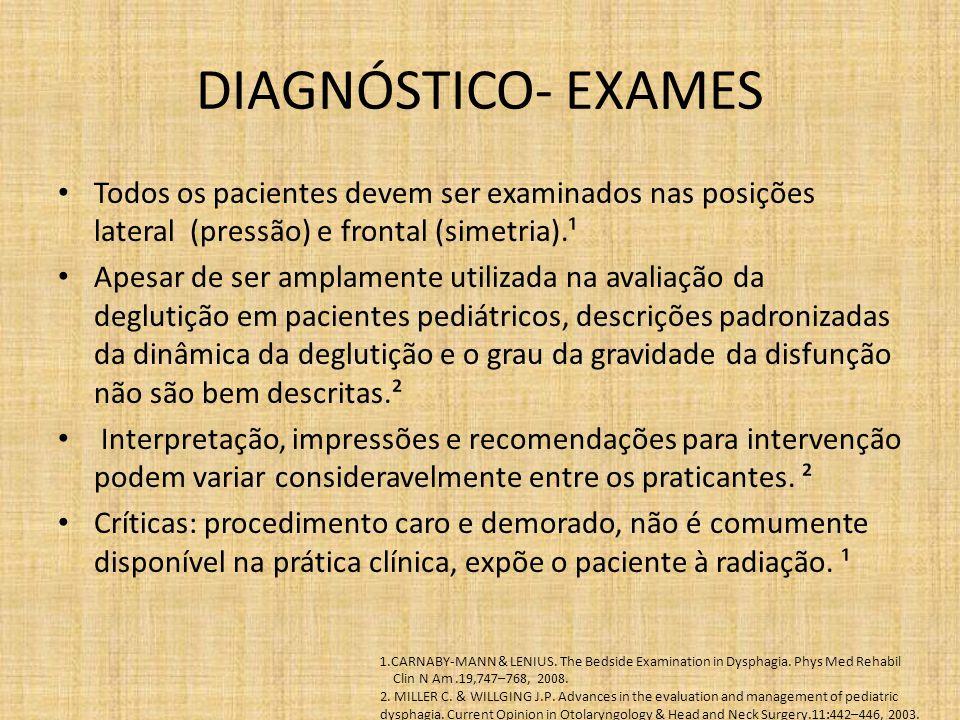DIAGNÓSTICO- EXAMES Todos os pacientes devem ser examinados nas posições lateral (pressão) e frontal (simetria).¹.