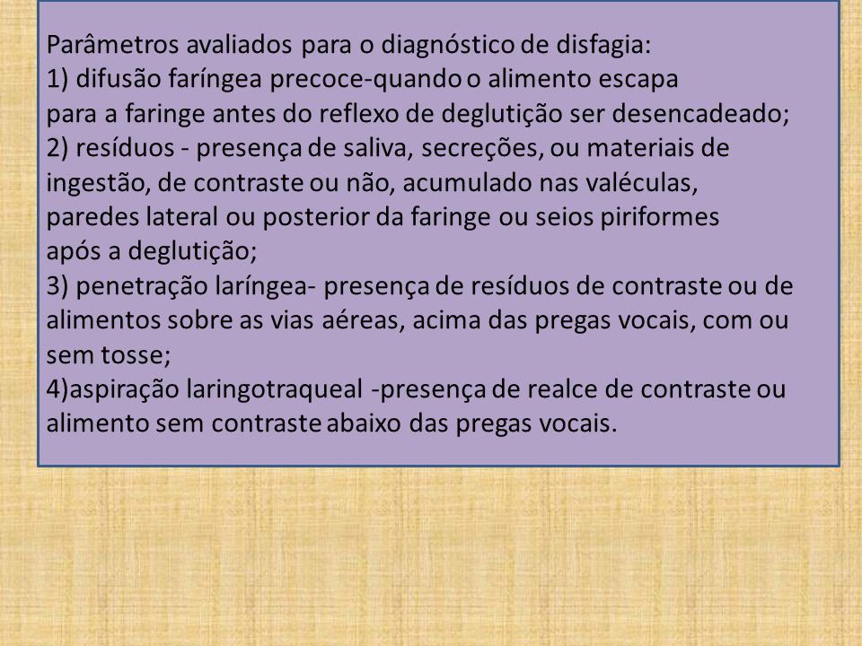 Parâmetros avaliados para o diagnóstico de disfagia: 1) difusão faríngea precoce-quando o alimento escapa para a faringe antes do reflexo de deglutição ser desencadeado;