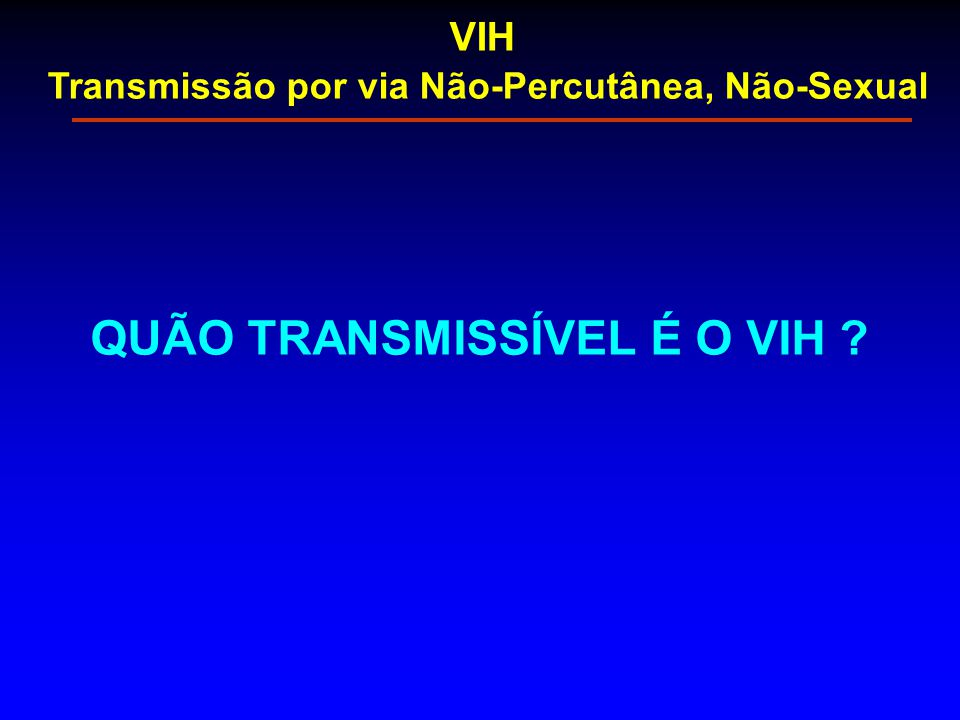 QUÃO TRANSMISSÍVEL É O VIH