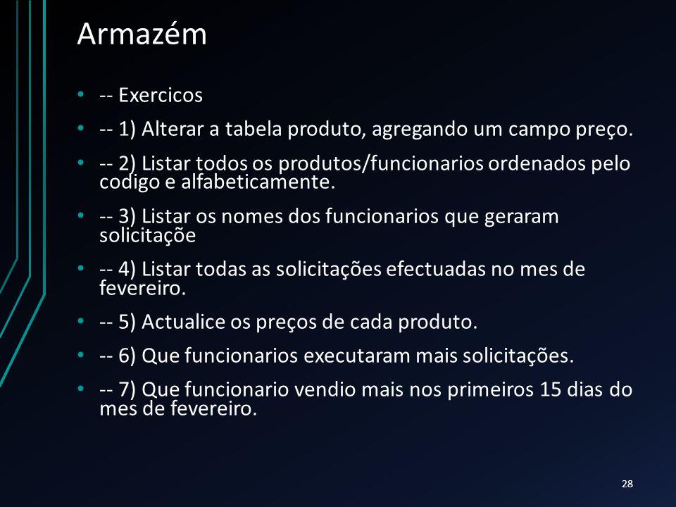 Armazém -- Exercicos. -- 1) Alterar a tabela produto, agregando um campo preço.
