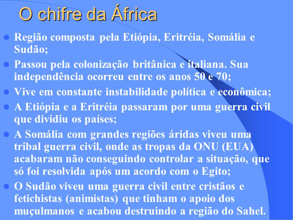 O chifre da África Região composta pela Etiópia, Eritréia, Somália e Sudão;