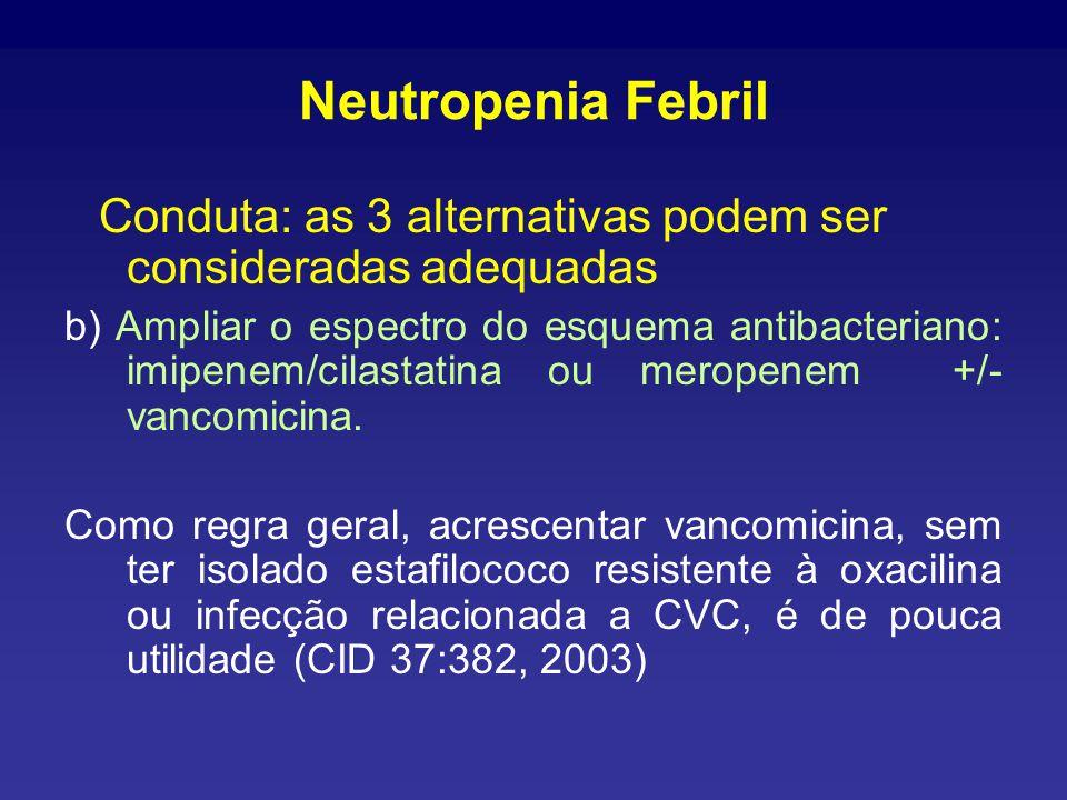 Neutropenia Febril Conduta: as 3 alternativas podem ser consideradas adequadas.