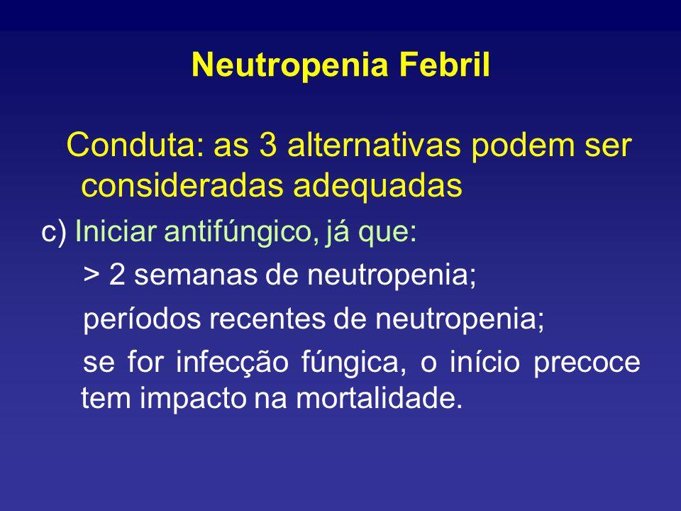 Neutropenia Febril Conduta: as 3 alternativas podem ser consideradas adequadas. c) Iniciar antifúngico, já que: