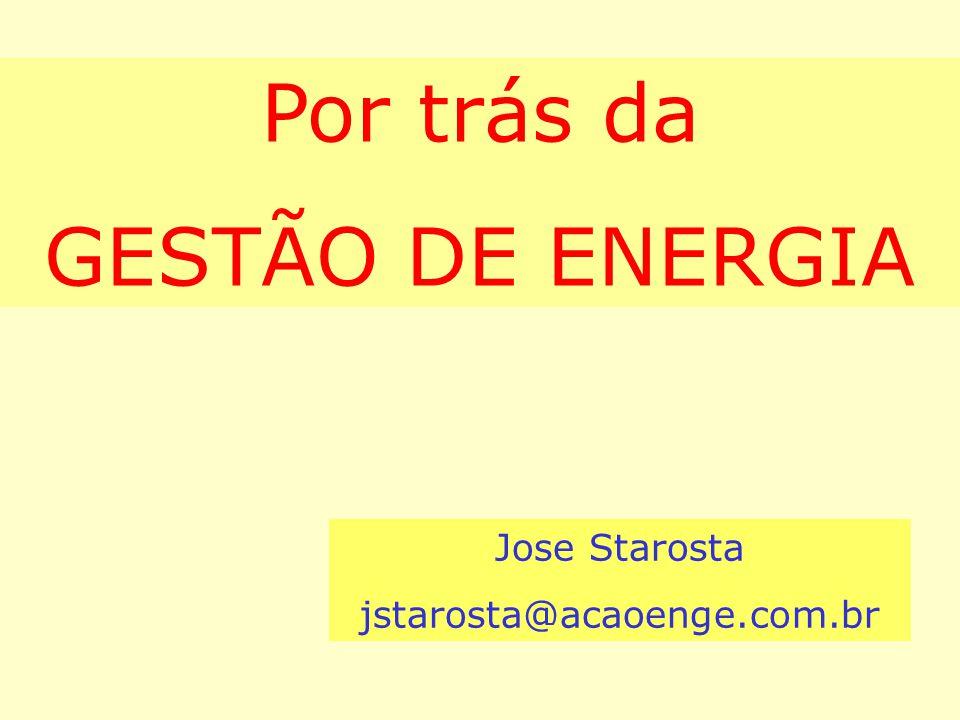 Por trás da GESTÃO DE ENERGIA Jose Starosta jstarosta@acaoenge.com.br