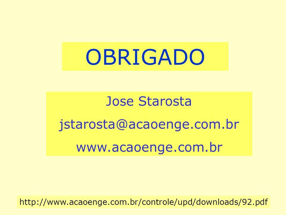 OBRIGADO Jose Starosta jstarosta@acaoenge.com.br www.acaoenge.com.br