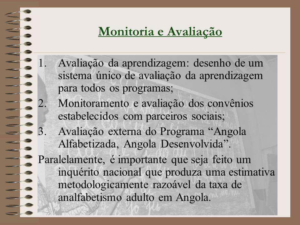 Monitoria e Avaliação Avaliação da aprendizagem: desenho de um sistema único de avaliação da aprendizagem para todos os programas;