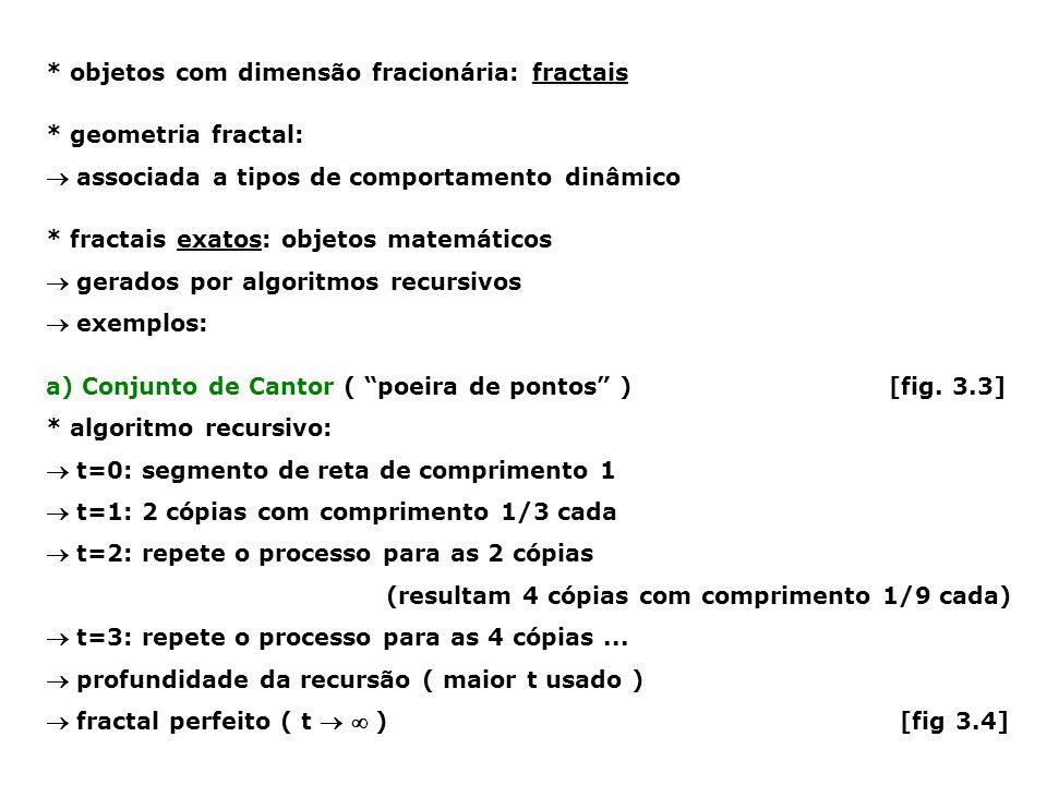 * objetos com dimensão fracionária: fractais * geometria fractal: