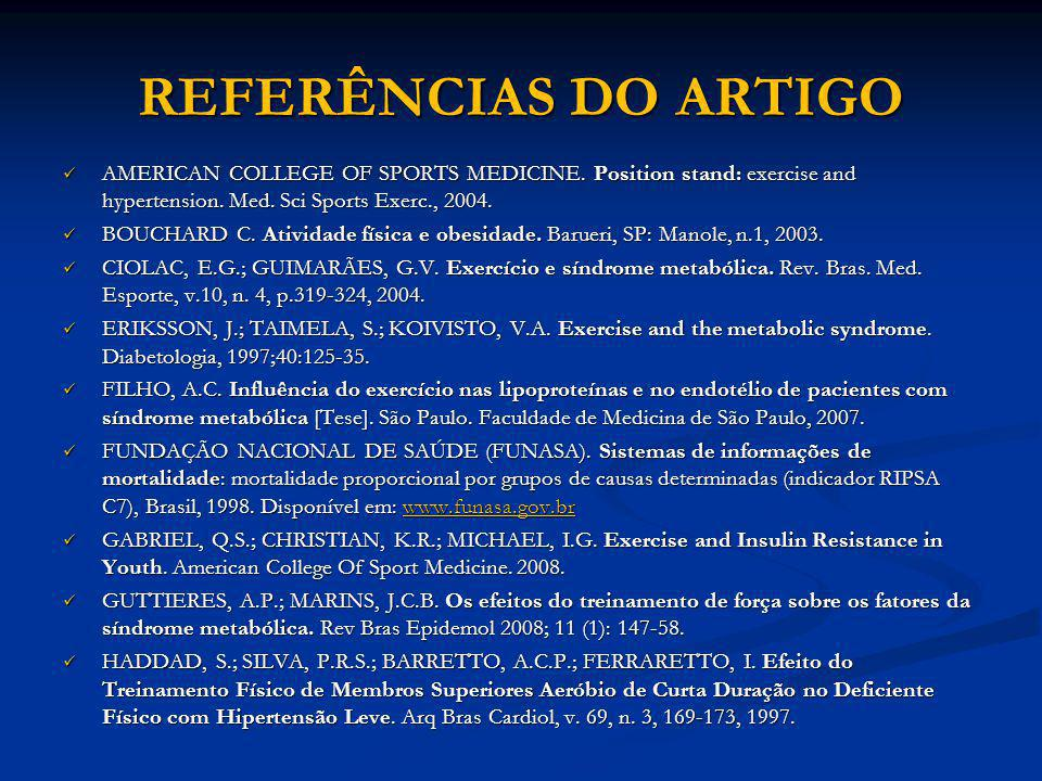 REFERÊNCIAS DO ARTIGO AMERICAN COLLEGE OF SPORTS MEDICINE. Position stand: exercise and hypertension. Med. Sci Sports Exerc., 2004.