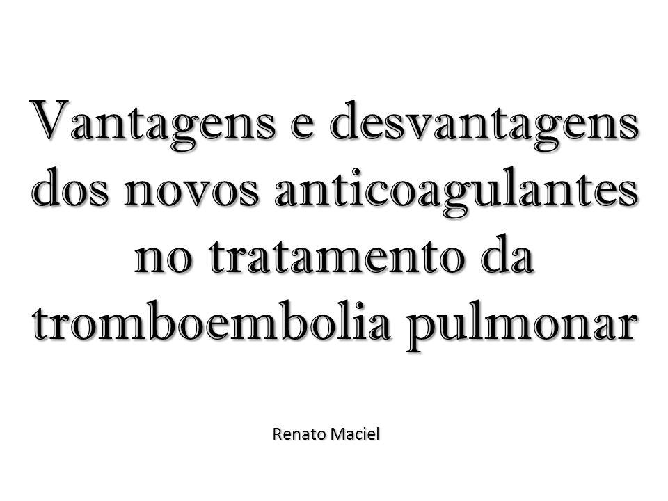 Vantagens e desvantagens dos novos anticoagulantes no tratamento da tromboembolia pulmonar