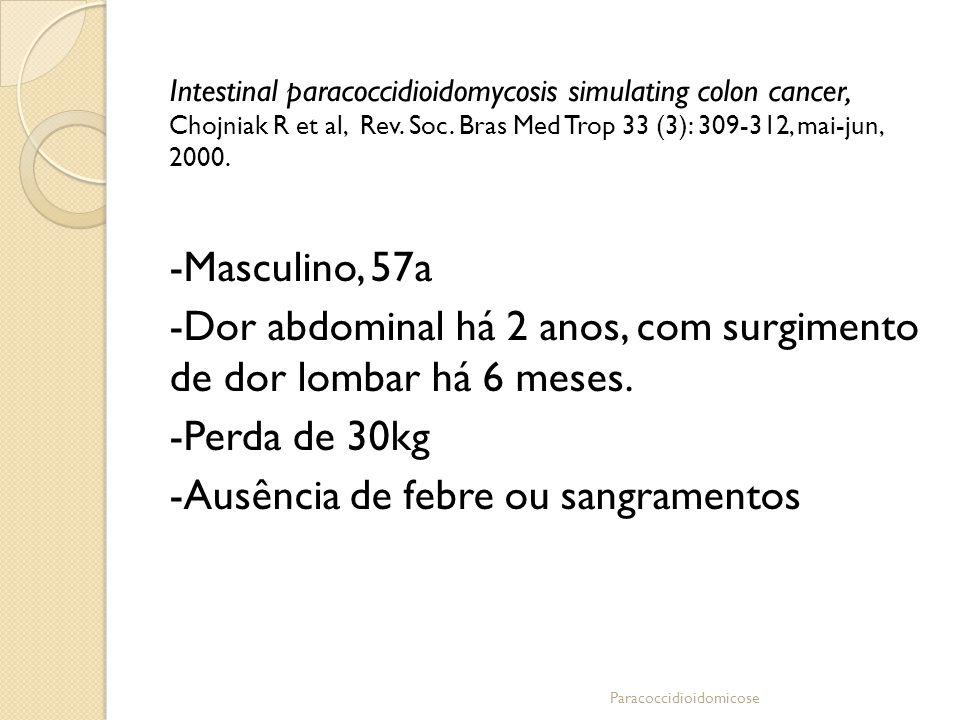 -Dor abdominal há 2 anos, com surgimento de dor lombar há 6 meses.