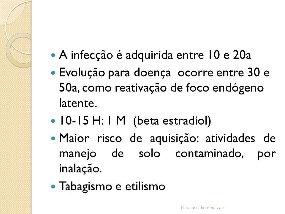A infecção é adquirida entre 10 e 20a