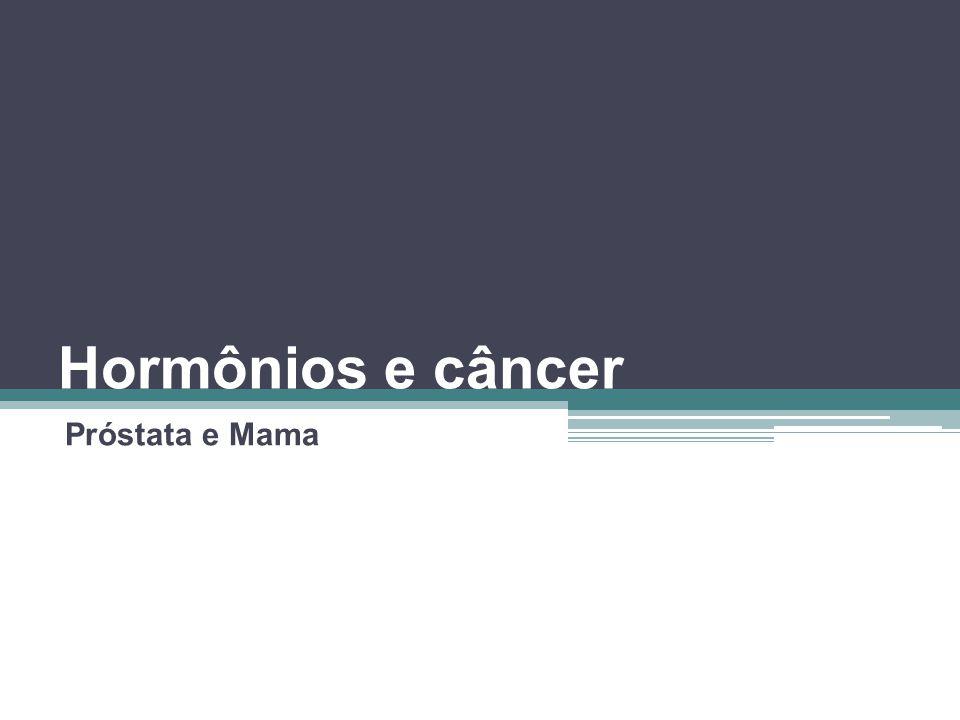 Hormônios e câncer Próstata e Mama