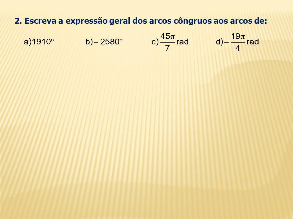 2. Escreva a expressão geral dos arcos côngruos aos arcos de: