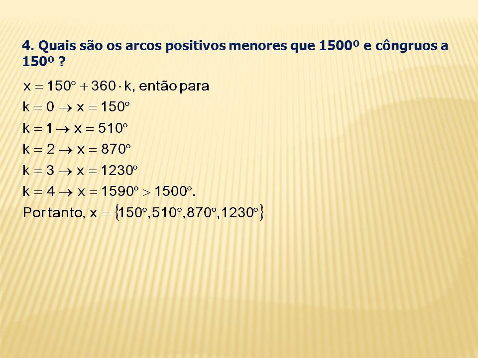 4. Quais são os arcos positivos menores que 1500º e côngruos a 150º