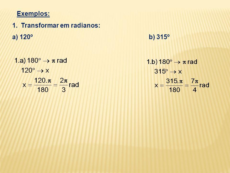 Exemplos: Transformar em radianos: a) 120º b) 315º.