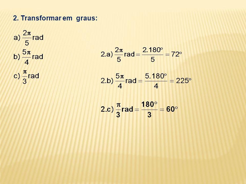 2. Transformar em graus: