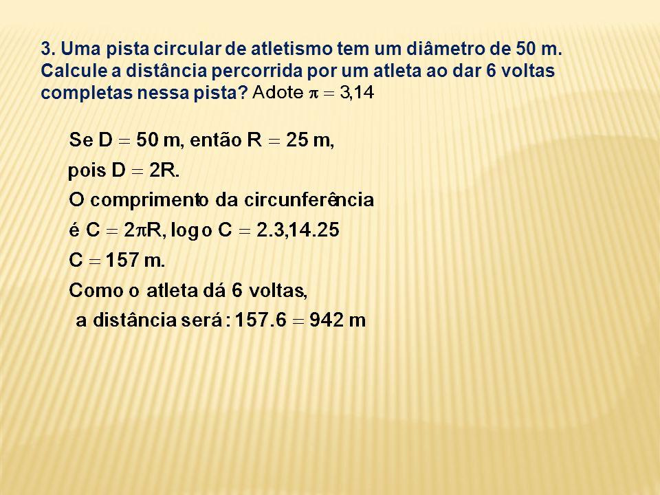 3. Uma pista circular de atletismo tem um diâmetro de 50 m